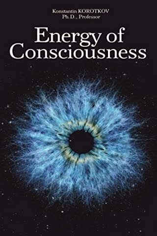 Konstantin Korotkov - The Energy of Consciousness (Volume 1) by