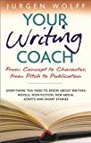 Your Writing Coach: From Concept to Character, from Pitch to Publication: From Concept to Character, from Pitch to Publication - Everything You Need ... New Media, Scripts and Short Stories