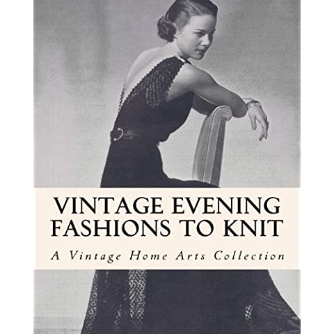 Vintage Evening Fashions to Knit: A Collection of 30 Vintage Knitting Patterns from the 30s, 40s & 50s by A Vintage Home Arts Collection (2010-11-22)