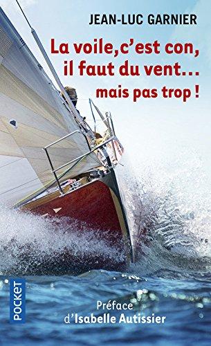 La voile, c'est con, il faut du vent... mais pas trop ! par Jean-Luc GARNIER