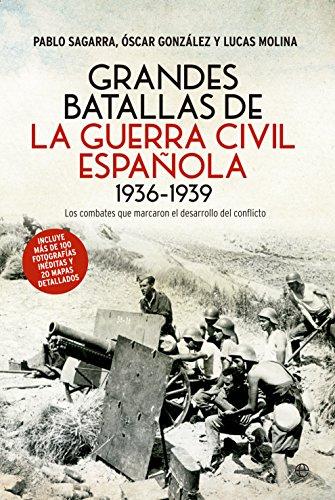 Grandes Batallas De La Guerra Civil Española, 1936-1939 : Los Combates Que Marcaron El Desarrollo Del Conflicto