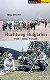 Fluchtweg Bulgarien: 1963 - Dritter Versuch (Sammlung der Zeitzeugen) - Helga Priester