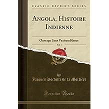 Angola, Histoire Indienne, Vol. 1: Ouvrage Sans Vraisemblance (Classic Reprint)