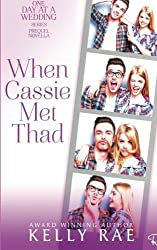 When Cassie Met Thad: A One Day at a Wedding Prequel Novella by Kelly Rae (2015-12-23)