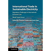 International Trade in Sustainable Electricity: Regulatory Challenges in International Economic Law