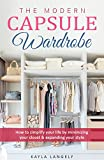 The Modern Capsule Wardrobe: How to simplify your life by minimizing your closet & expanding your style