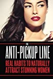 The Anti Pick Up Line: Real Habits To Naturally Attract Stunning Women by Charlie Houpert (2014-12-07)