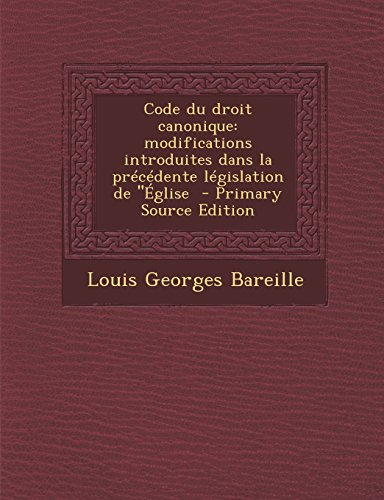 Code Du Droit Canonique: Modifications Introduites Dans La Precedente Legislation de ''Eglise
