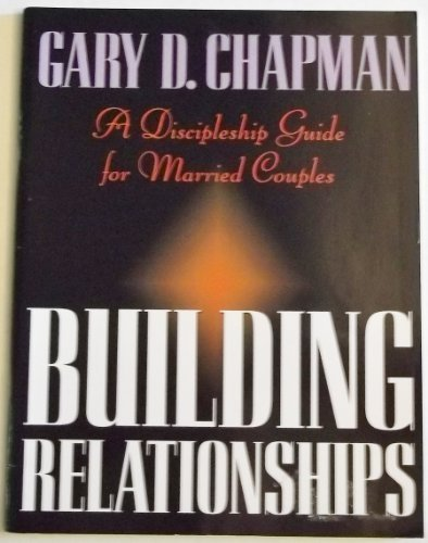 Building Relationships: A Discipleship Guide for Married Couples by Gary D. Chapman (1995-05-31)