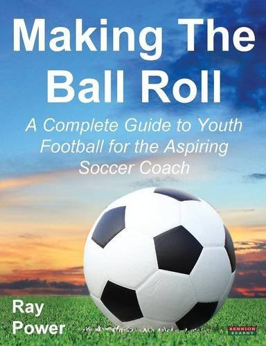 Making the Ball Roll: A Complete Guide to Youth Football for the Aspiring Soccer Coach by Ray Power (1-May-2014) Paperback