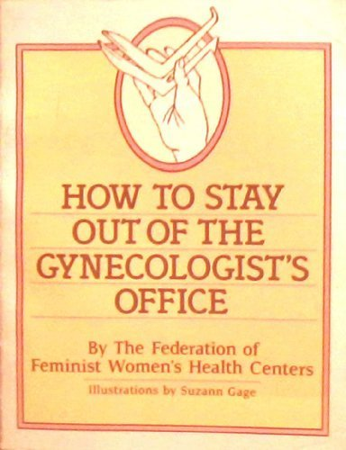 How to Stay Out of the Gynecologist's Office by The Federation of Feminist Women's Healt (1981-12-01)