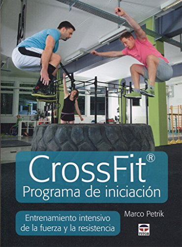 CrossFit programa de iniciación : entrenamiento intensivo de la fuerza y la resistencia por Marco Petrik