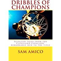 Dribbles of Champions: Selected tales from the Cleveland Cavaliers' remarkable run to the title (English Edition)