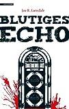 Blutiges Echo von Joe R. Lansdale