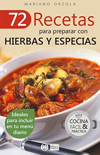 72 RECETAS PARA PREPARAR CON HIERBAS Y ESPECIAS: Ideales para incluir en tu menú diario