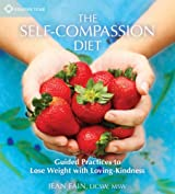 The Self-Compassion Diet: Guided Practices to Lose Weight with Loving-Kindness by Jean Fain (2010-12-28)