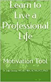 Learn to Live a Professional Life: Motivation Tool (English Edition)