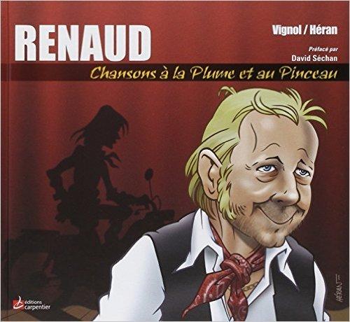 Renaud, Chansons  la plume et au pinceau de HERAN Jean-Marc (Ill) ,VIGNOL Baptiste (Txt) ,SECHAN David (Pref) ( 2 mai 2014 )