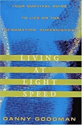 Living at Light Speed:: Your Survival Guide to Life on the Information Superhighway by Goodman, Danny (1995) Hardcover