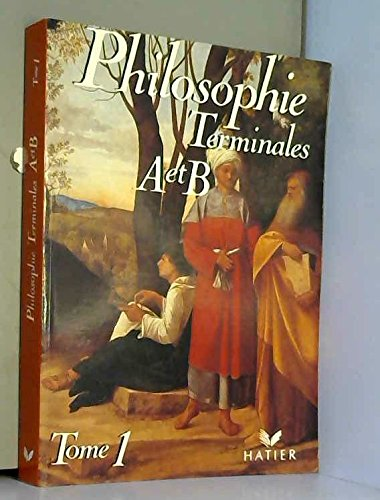 PHILOSOPHIE TERMINALE A/B. Tome 1