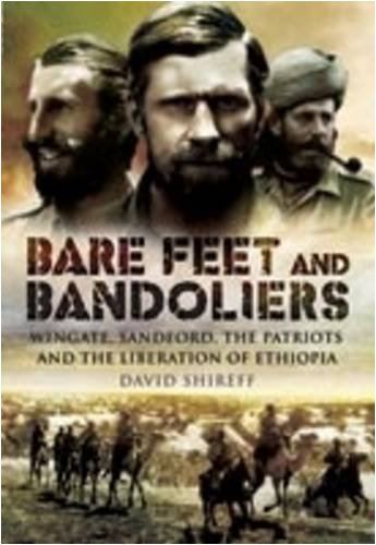 Bare Feet and Bandoliers: Wingate, Sandford, the Patriots and the Liberation of Ethiopia por David Shireff