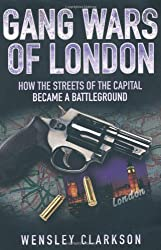 Gang Wars of London: How the Streets of the Capital Became a Battleground by Wensley Clarkson (2010-08-01)