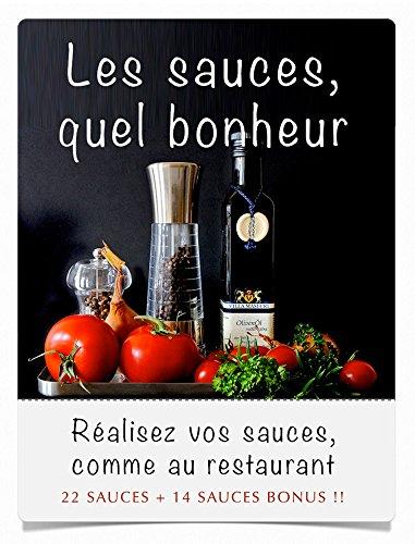 Couverture du livre Les sauces, quel bonheur: Réalisez vos sauces, comme au restaurant + 14 sauces bonus