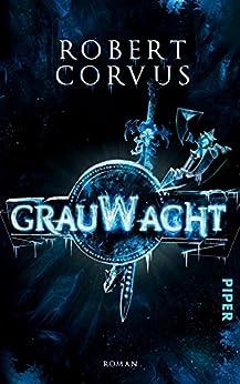 Grauwacht: Roman von [Corvus, Robert]
