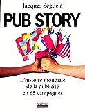 Pub story: L'histoire mondiale de la publicité en 65 campagnes