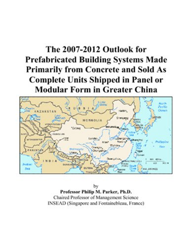 The 2007-2012 Outlook for Prefabricated Building Systems Made Primarily from Concrete and Sold As Complete Units Shipped in Panel or Modular Form in Greater China