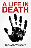 A Life in Death by Richard Venables, Kris Hollington