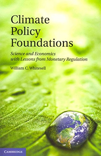 [(Climate Policy Foundations : Science and Economics with Lessons from Monetary Regulation)] [By (author) William C. Whitesell] published on (August, 2012)