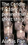 The Candle Factory: a paranormal short story (English Edition)