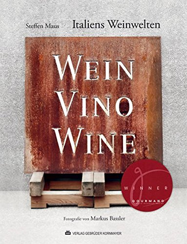 """Italiens Weinwelten: 2. Auflage 02/2013 - Ausgezeichnet mit dem \""""Gourmand World Cookbook Awards\"""" in der Kategorie: \""""Best Book on European Wine\"""" und ... Gastronomischen Akademie Deutschlands (GAD)."""