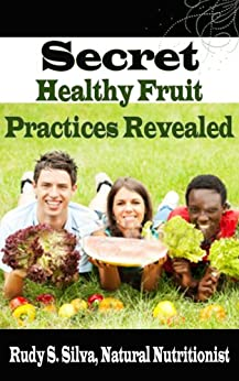 Secret Healthy Fruit Practices Revealed (Secret Diet And Nutrition Tips 2) by [Silva, Rudy]