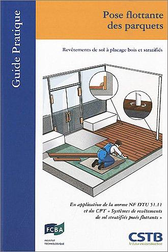 Pose flottante des parquets: Revêtements de sol à placage bois et stratifiés. par Gilbert Fau