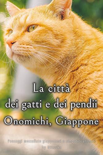 La città dei gatti e dei pendii - Onomichi, Giappone (Paesaggi mozzafiato giapponesi e simpatici animali Vol. 4) (Italian Edition)