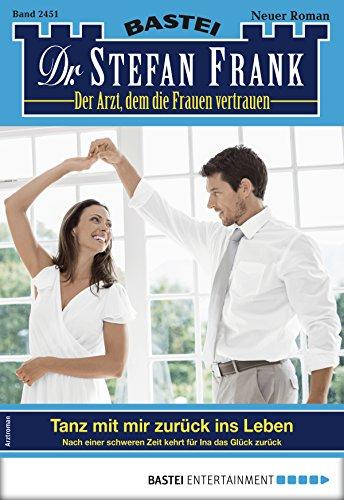 Dr. Stefan Frank 2451 - Arztroman: Tanz mit mir zurück ins - Anna Martin