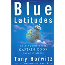 Blue Latitudes: Boldly Going Where Captain Cook Has Gone Before by Tony Horwitz (2002-10-02)