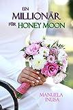 Ein Millionär für Honey Moon: Liebesroman von Manuela Inusa