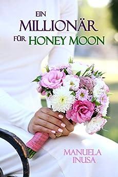 Ein Millionär für Honey Moon: Liebesroman von [Inusa, Manuela]