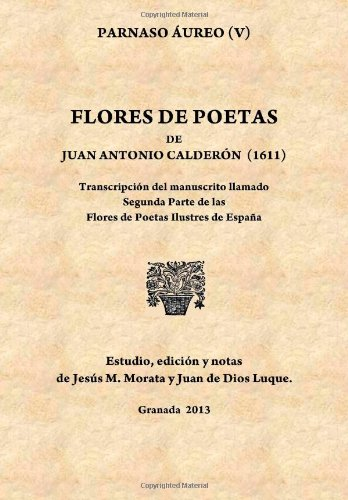 Flores de poetas de Juan Antonio Calderón (1611): Transcripción del manuscrito llamado Segunda Parte de las Flores de Poetas Ilustres de España