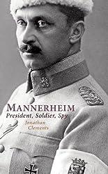 Mannerheim: President, Soldier, Spy by Jonathan Clements (2010-01-01)