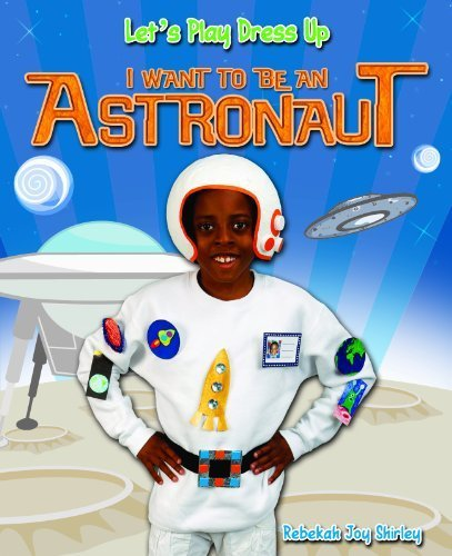 I Want to Be an Astronaut (Let's Play Dress Up) by Rebekah Joy Shirley (2011-07-04)