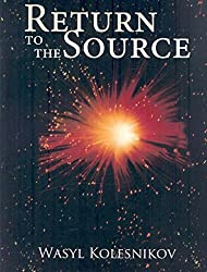 [Return to the Source] (By: Wasyl Kolesnikov) [published: April, 2008]