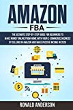 Amazon FBA: The Ultimate Step-by-Step Guide for Beginners to Make Money Online...