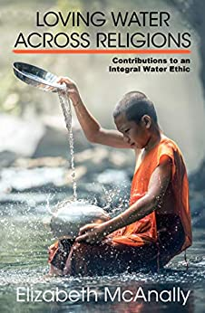 Loving Waters Across Religions: Contributions to an Integral Water Ethic (Ecology and Justice) Descargar PDF Gratis