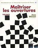 Maîtriser les ouvertures - Recommande par la Fédération Française des Echecs - Olibris - 15/10/2007