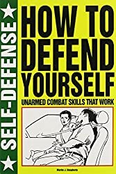How to Defend Yourself: Unarmed Combat Skills That Work (Self-Defense)