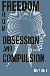 Freedom from Obsession and Compulsion by Joey Lott (2015-10-20)